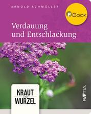 Verdauung und Entschlackung - Kraut und Wurzel, Band 1