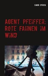Agent Pfeiffer: Rote Fahnen im Wind - Ein packender Krimi & Polit-Thriller mit BrainConnect-Effekt