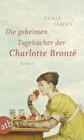 Syrie James: Die geheimen Tagebücher der Charlotte Brontë ★★★★★