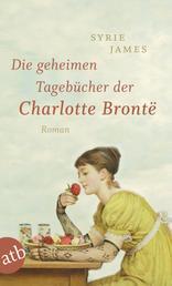 Die geheimen Tagebücher der Charlotte Brontë - Roman