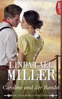 Linda Lael Miller: Die Chalmers-Schwestern - Caroline und der Bandit ★★★★