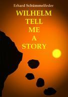 Erhard Schümmelfeder: WILHELM TELL ME A STORY