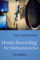 Peter Eckhart Reichel: Home-Recording für Hörbuchsprecher