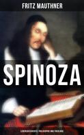 Fritz Mauthner: SPINOZA - Lebensgeschichte, Philosophie und Theologie