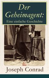 Der Geheimagent: Eine einfache Geschichte - Ein politischer Roman (Anarchismus, Spionage und Terrorismus)