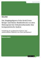 Sina Eck: Die Jünglingsfiguren Felix Krull, Tonio Kröger und Hanno Buddenbrook vor dem Hintergrund der Dekadenzthematik. Eine komparatistische Analyse