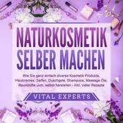 NATURKOSMETIK SELBER MACHEN - Wie Sie ganz einfach diverse Kosmetik Produkte, Hautcremes, Seifen, Duschgele, Shampoos, Massage Öle, Raumdüfte uvm. selbst herstellen – inklusive vieler Rezepte