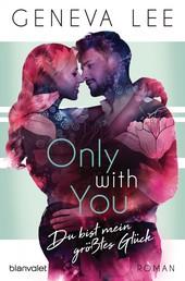 Only with You - Du bist mein größtes Glück - Roman