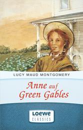 """Anne auf Green Gables - Enthält die Bände """"Anne auf Green Gables"""" und """"Anne in Avonlea"""""""