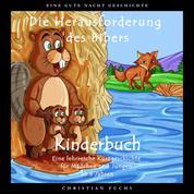 EINE GUTE NACHT GESCHICHTE - Die Herausforderung des Bibers - Kinderbuch - Eine lehrreiche Kurzgeschichte für Mädchen und Jungen