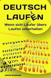 Deutsch Laufen - Wenn sich Läufer übers Laufen unterhalten