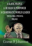 Goeran B Johansson: A Slavic People A Russian Superpower A Charismatic World Leader The Global Upheaval Trilogy