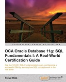 Steve Ries: OCA Oracle Database 11g: SQL Fundamentals I: A Real World Certification Guide (1ZO-051)