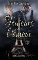 Marléne Scorpène: Toujours l'amour. Tempus fugit