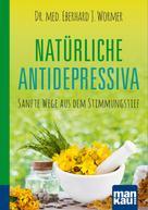 Dr. med. Eberhard J. Wormer: Natürliche Antidepressiva. Kompakt-Ratgeber ★★★