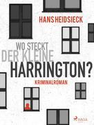 Hans Heidsieck: Wo steckt der kleine Harrington? ★