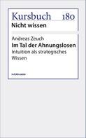 Andreas Zeuch: Im Tal der Ahnungslosen