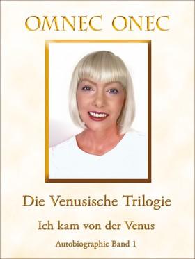 Die Venusische Trilogie / Ich kam von der Venus