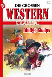 Die großen Western Classic 82 – Western - Blutige Skalps