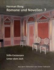 Romane und Novellen 7 - Stille Existenz / Unter dem Joch. Aus dem Dänischen von Dieter Faßnacht