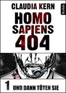 Claudia Kern: Homo Sapiens 404 Band 1: Und dann töten sie ★★★