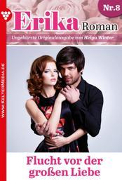 Erika Roman 8 – Liebesroman - Flucht vor der großen Liebe