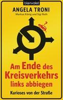 Angela Troni: Am Ende des Kreisverkehrs links abbiegen ★★★★