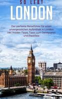 Janina Deepen: So lebt London: Der perfekte Reiseführer für einen unvergesslichen Aufenthalt in London inkl. Insider-Tipps, Tipps zum Geldsparen und Packliste