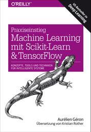 Praxiseinstieg Machine Learning mit Scikit-Learn und TensorFlow - Konzepte, Tools und Techniken für intelligente Systeme
