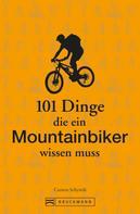 Carsten Schymik: 101 Dinge, die ein Mountainbiker wissen muss