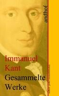 Immanuel Kant: Immanuel Kant: Gesammelte Werke
