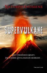 Supervulkane - Die unbändige Kraft, die unsere Zivilisation bedroht