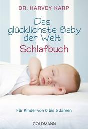 Das glücklichste Baby der Welt - Schlafbuch - Für Kinder von 0 bis 5 Jahren