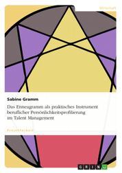 Das Enneagramm als praktisches Instrument beruflicher Persönlichkeitsprofilierung im Talent Management