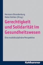 Gerechtigkeit und Solidarität im Gesundheitswesen - Eine multidisziplinäre Perspektive