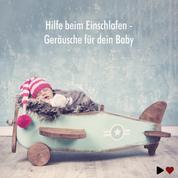 Hilfe beim Einschlafen - Geräusche für dein Baby