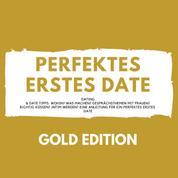 Perfektes erstes Date Gold Edition - Dating & Date Tipps: Wohin? Was machen? Gesprächsthemen mit Frauen? Richtig Küssen? Intim werden? Eine Anleitung für ein perfektes erstes Date
