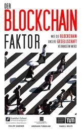Der Blockchain-Faktor - Wie die Blockchain unsere Gesellschaft verändern wird