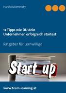 Harald Mizerovsky: 12 Tipps wie DU dein Unternehmen erfolgreich startest