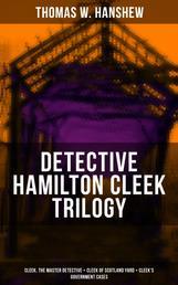 DETECTIVE HAMILTON CLEEK TRILOGY - Cleek, the Master Detective + Cleek of Scotland Yard + Cleek's Government Cases