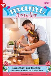 Mami Bestseller 27 – Familienroman - Das schafft nur Josefine!