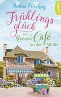 Barbara Erlenkamp: Frühlingsglück im kleinen Café an der Mühle ★★★★