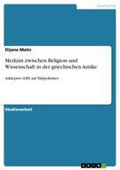 Dijana Matic: Medizin zwischen Religion und Wissenschaft in der griechischen Antike