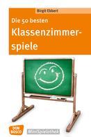 Birgit Ebbert: Die 50 besten Klassenzimmerspiele. Für 8- bis 12-Jährige - eBook ★★★