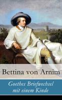Bettina von Arnim: Goethes Briefwechsel mit einem Kinde