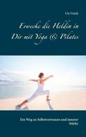 Ute Frank: Erwecke die Heldin in Dir mit Yoga & Pilates