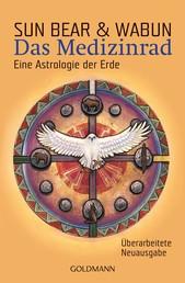 Das Medizinrad - Eine Astrologie der Erde