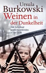 Weinen in der Dunkelheit - Das Schicksal eines DDR-Heimkindes