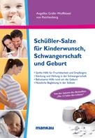 Angelika Gräfin Wolffskeel: Schüßler-Salze für Kinderwunsch, Schwangerschaft und Geburt