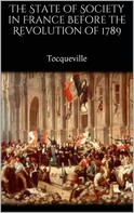 Alexis de Tocqueville: The State of Society in France Before the Revolution of 1789